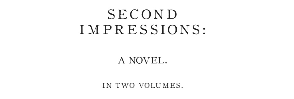Seond Impressions: A Novel in Two Volumes